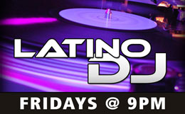 Latino DJ Every Friday Night 9:30pm to 2am